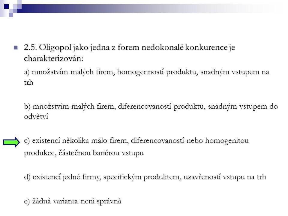 2.5. Oligopol jako jedna z forem nedokonalé konkurence je charakterizován: 2.5. Oligopol jako jedna z forem nedokonalé konkurence je charakterizován: