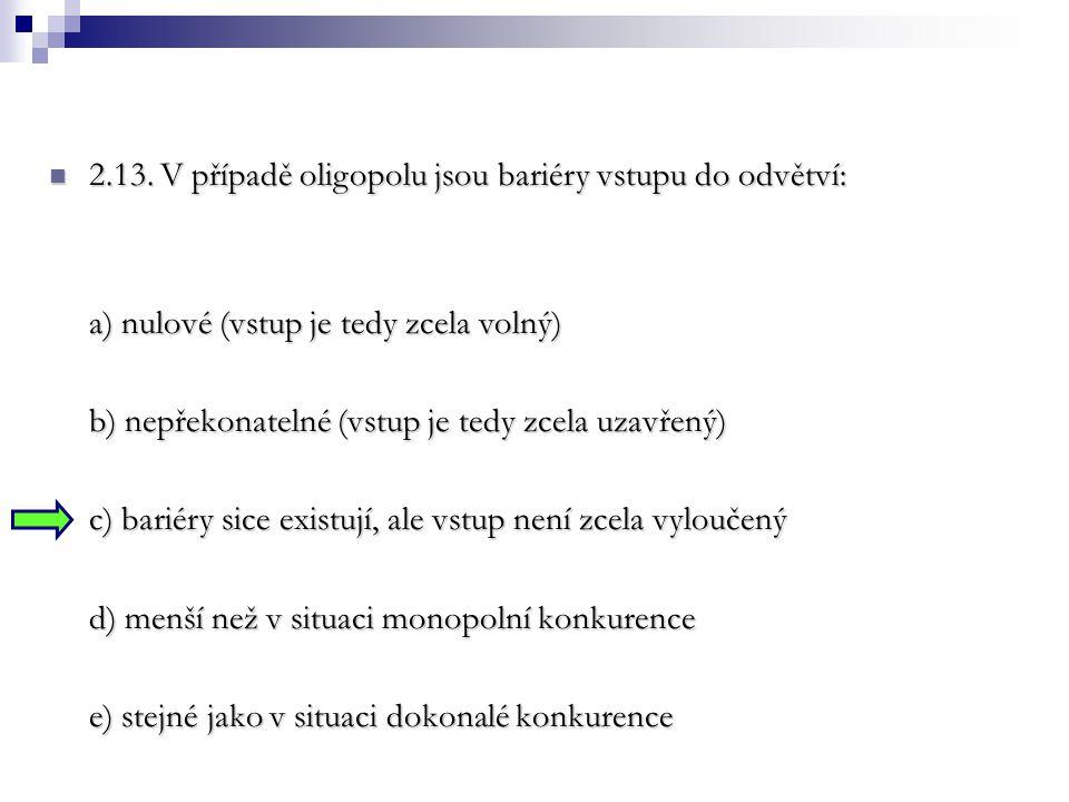 2.13. V případě oligopolu jsou bariéry vstupu do odvětví: 2.13. V případě oligopolu jsou bariéry vstupu do odvětví: a) nulové (vstup je tedy zcela vol