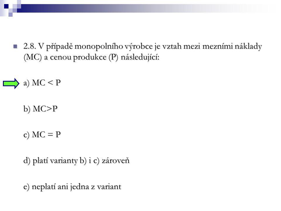 2.8. V případě monopolního výrobce je vztah mezi mezními náklady (MC) a cenou produkce (P) následující: 2.8. V případě monopolního výrobce je vztah me