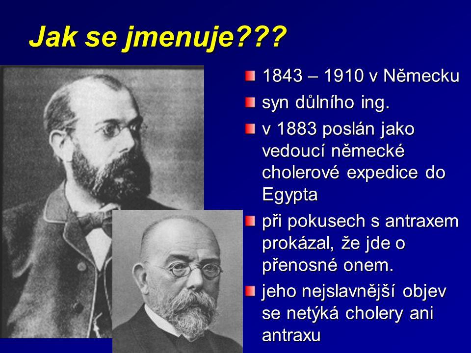 Jak se jmenuje??? 1843 – 1910 v Německu syn důlního ing. v 1883 poslán jako vedoucí německé cholerové expedice do Egypta při pokusech s antraxem proká
