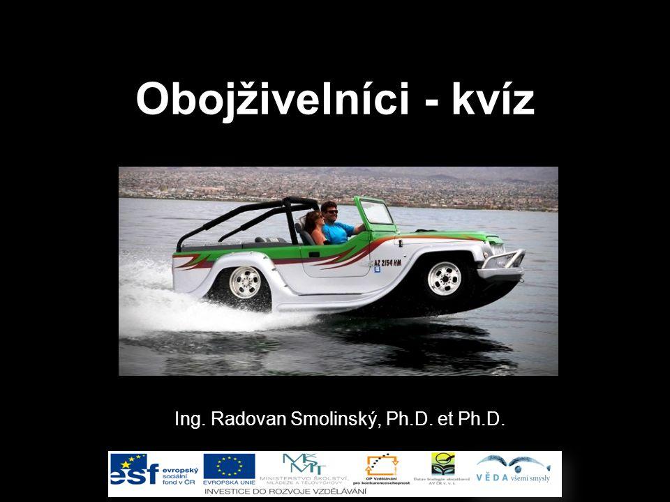 Obojživelníci - kvíz Ing. Radovan Smolinský, Ph.D. et Ph.D.