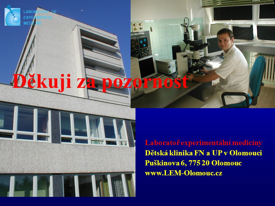 LABORATORY OF EXPERIMENTAL MEDICINE Děkuji za pozornost Laboratoř experimentální medicíny Dětská klinika FN a UP v Olomouci Puškinova 6, 775 20 Olomou