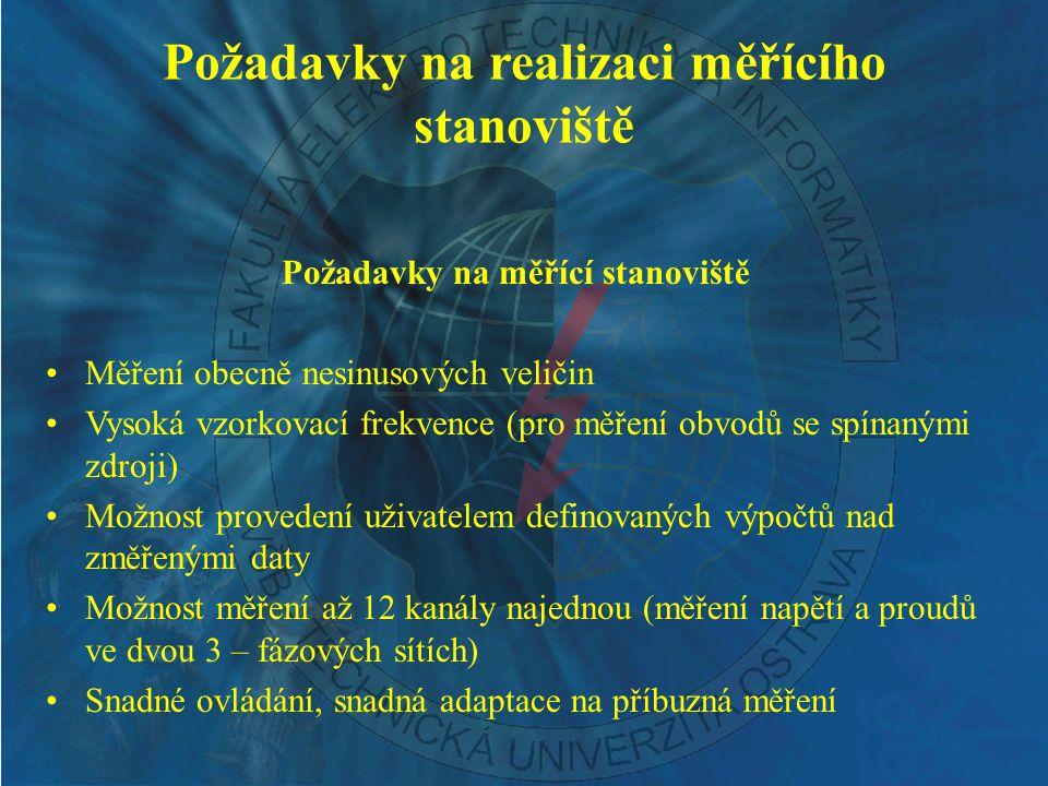 Požadavky na realizaci měřícího stanoviště Požadavky na měřící stanoviště Měření obecně nesinusových veličin Vysoká vzorkovací frekvence (pro měření o