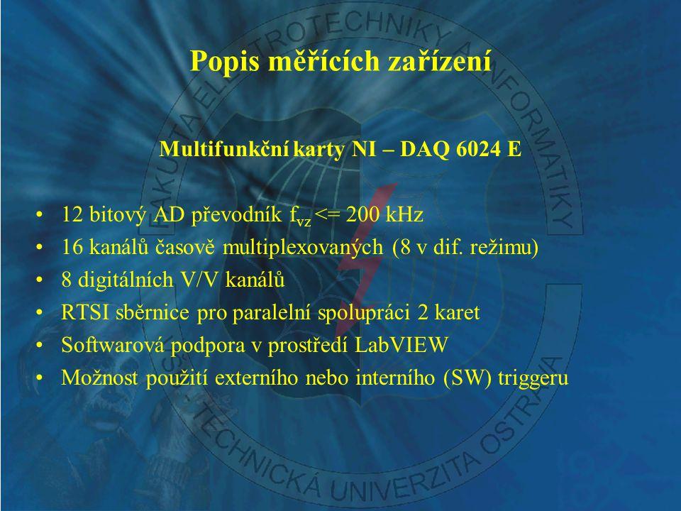 Popis měřících zařízení Multifunkční karty NI – DAQ 6024 E 12 bitový AD převodník f vz <= 200 kHz 16 kanálů časově multiplexovaných (8 v dif. režimu)