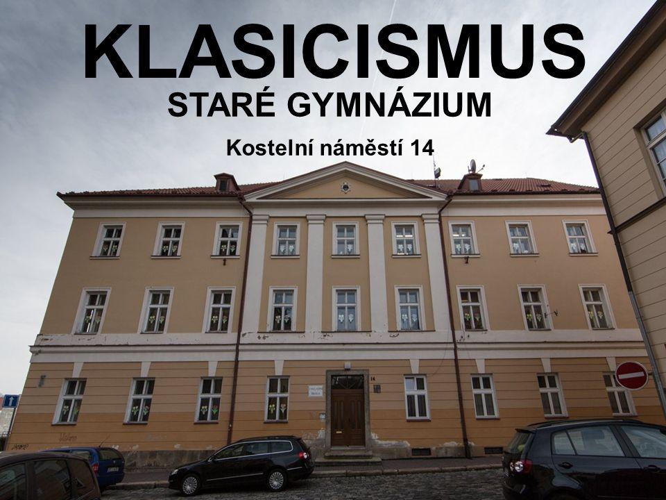 KLASICISMUS STARÉ GYMNÁZIUM Kostelní náměstí 14