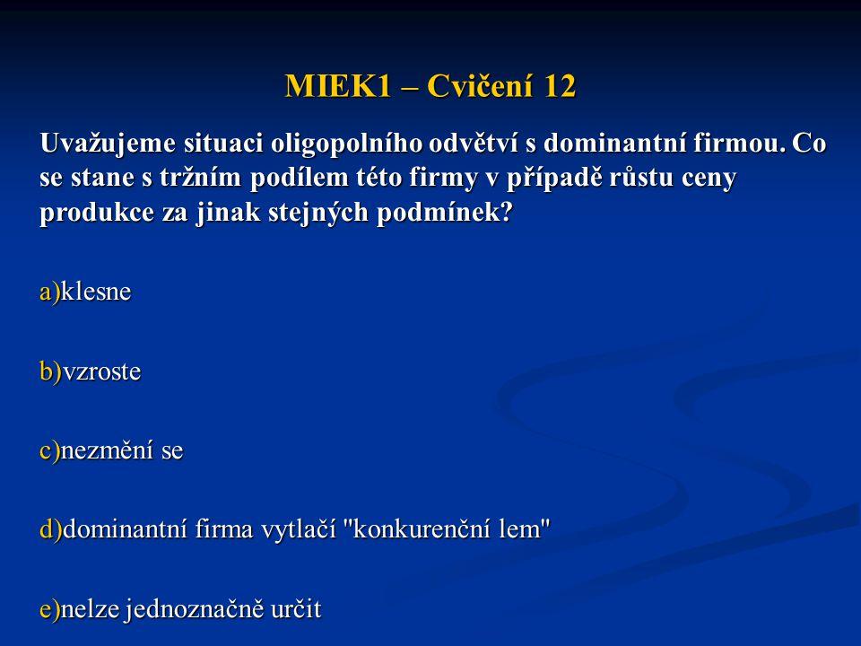MIEK1 – Cvičení 12 Uvažujeme situaci oligopolního odvětví s dominantní firmou. Co se stane s tržním podílem této firmy v případě růstu ceny produkce z