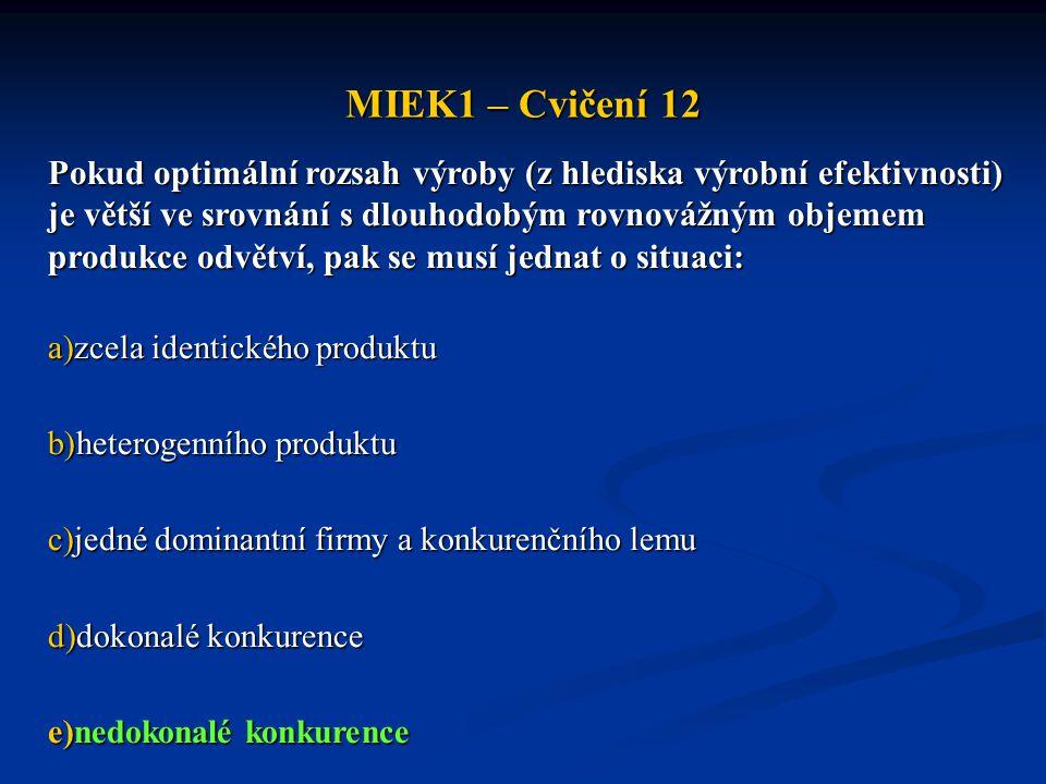 MIEK1 – Cvičení 12 Pokud optimální rozsah výroby (z hlediska výrobní efektivnosti) je větší ve srovnání s dlouhodobým rovnovážným objemem produkce odv