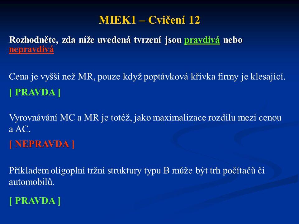 MIEK1 – Cvičení 12 Rozhodněte, zda níže uvedená tvrzení jsou pravdivá nebo Rozhodněte, zda níže uvedená tvrzení jsou pravdivá nebo nepravdivá Cena je