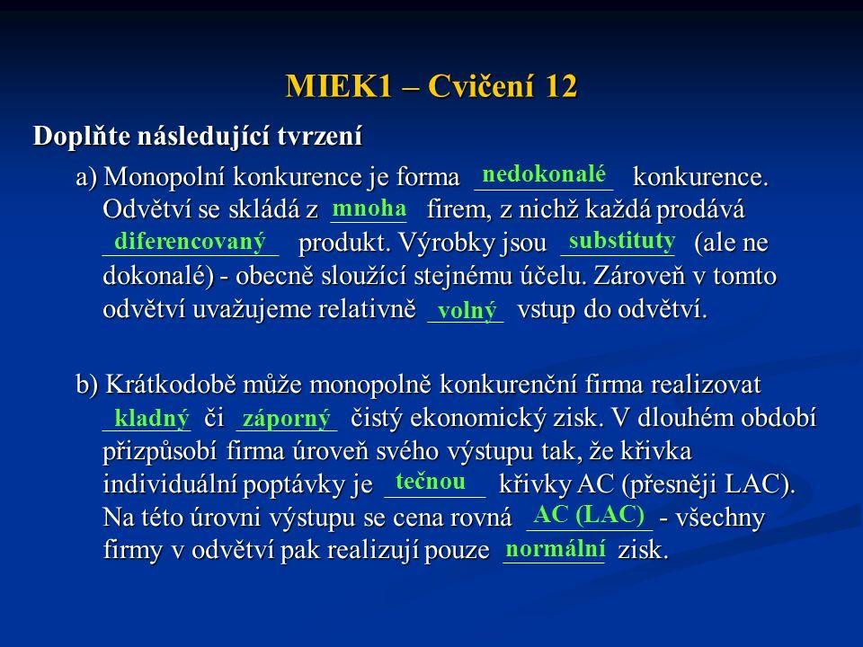 MIEK1 – Cvičení 12 Doplňte následující tvrzení a) Monopolní konkurence je forma konkurence. Odvětví se skládá z firem, z nichž každá prodává produkt.