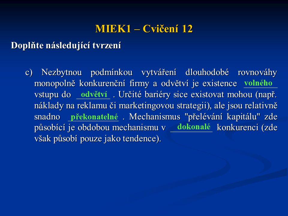 MIEK1 – Cvičení 12 Doplňte následující tvrzení c) Nezbytnou podmínkou vytváření dlouhodobé rovnováhy monopolně konkurenční firmy a odvětví je existenc