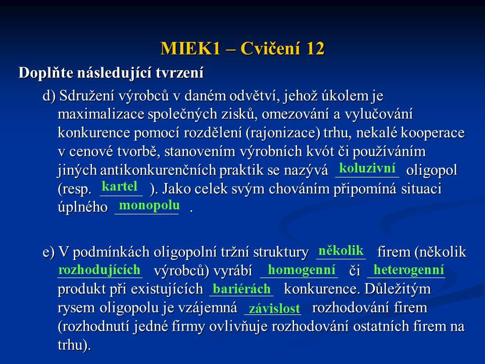MIEK1 – Cvičení 12 Doplňte následující tvrzení d) Sdružení výrobců v daném odvětví, jehož úkolem je maximalizace společných zisků, omezování a vylučov