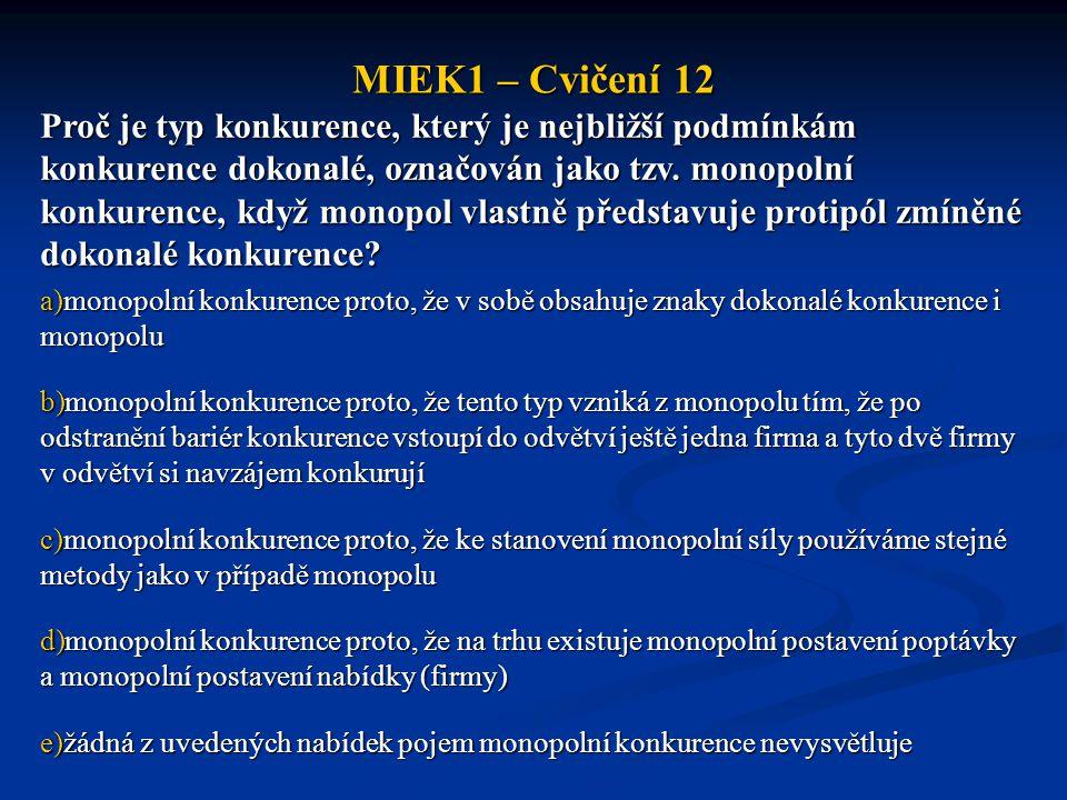 MIEK1 – Cvičení 12 Proč je typ konkurence, který je nejbližší podmínkám konkurence dokonalé, označován jako tzv. monopolní konkurence, když monopol vl