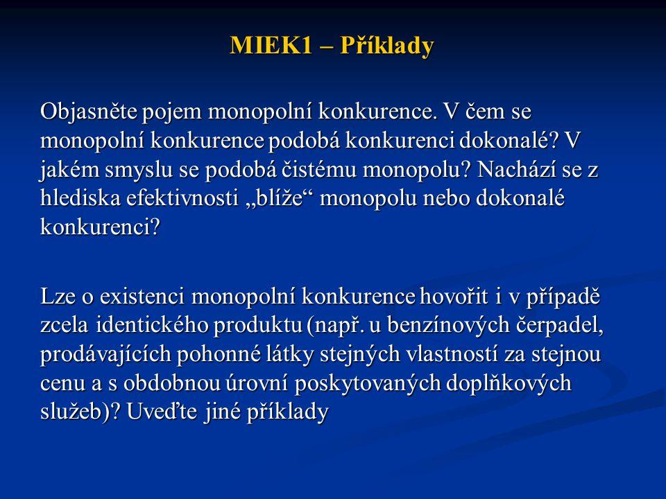 MIEK1 – Příklady Objasněte pojem monopolní konkurence. V čem se monopolní konkurence podobá konkurenci dokonalé? V jakém smyslu se podobá čistému mono