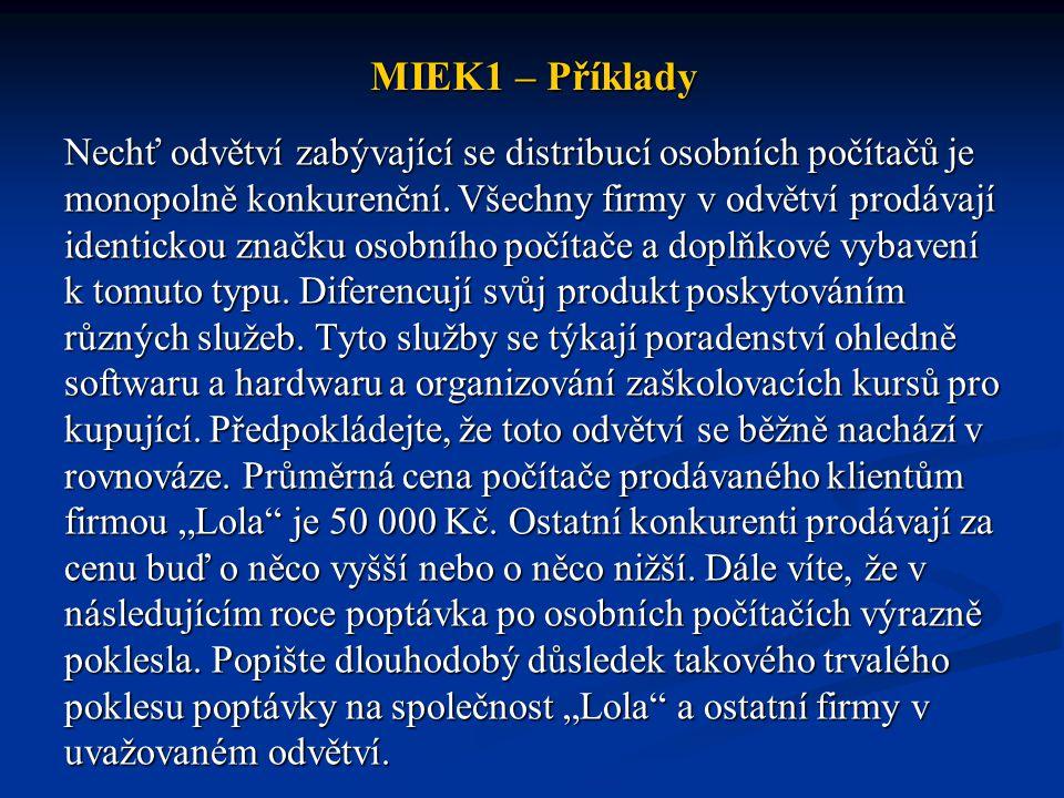 MIEK1 – Příklady Nechť odvětví zabývající se distribucí osobních počítačů je monopolně konkurenční. Všechny firmy v odvětví prodávají identickou značk
