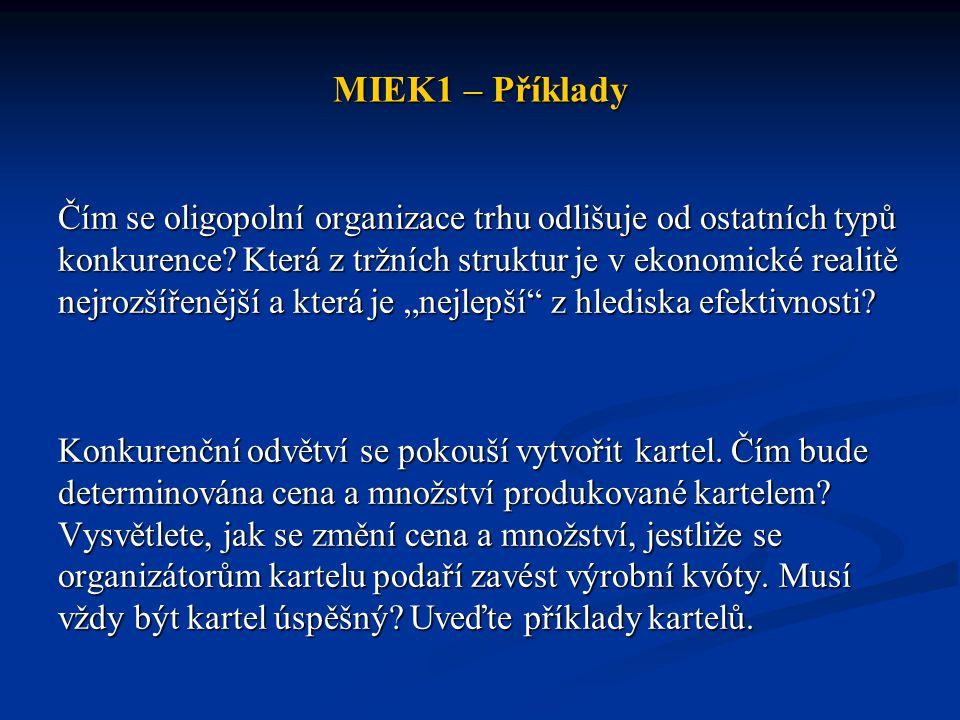 MIEK1 – Příklady Čím se oligopolní organizace trhu odlišuje od ostatních typů konkurence? Která z tržních struktur je v ekonomické realitě nejrozšířen