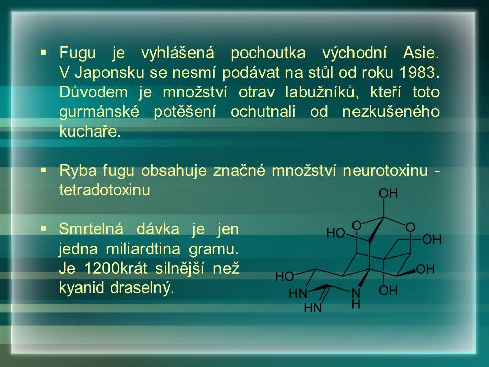  Fugu je vyhlášená pochoutka východní Asie. V Japonsku se nesmí podávat na stůl od roku 1983. Důvodem je množství otrav labužníků, kteří toto gurmáns