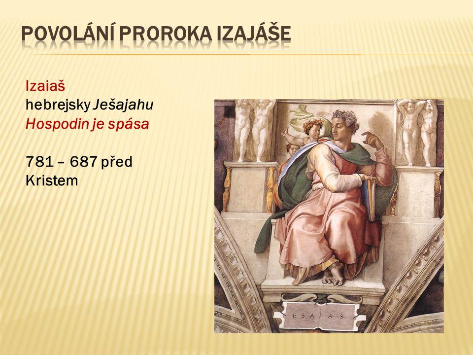 Izaiaš hebrejsky Ješajahu Hospodin je spása 781 – 687 před Kristem