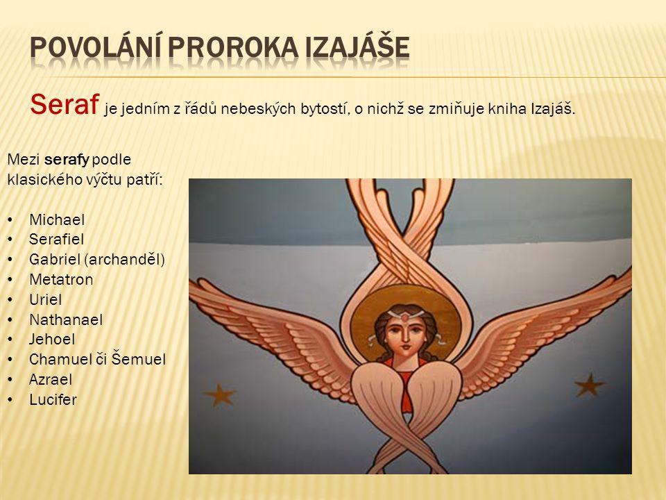 Seraf je jedním z řádů nebeských bytostí, o nichž se zmiňuje kniha Izajáš. Mezi serafy podle klasického výčtu patří: Michael Serafiel Gabriel (archand