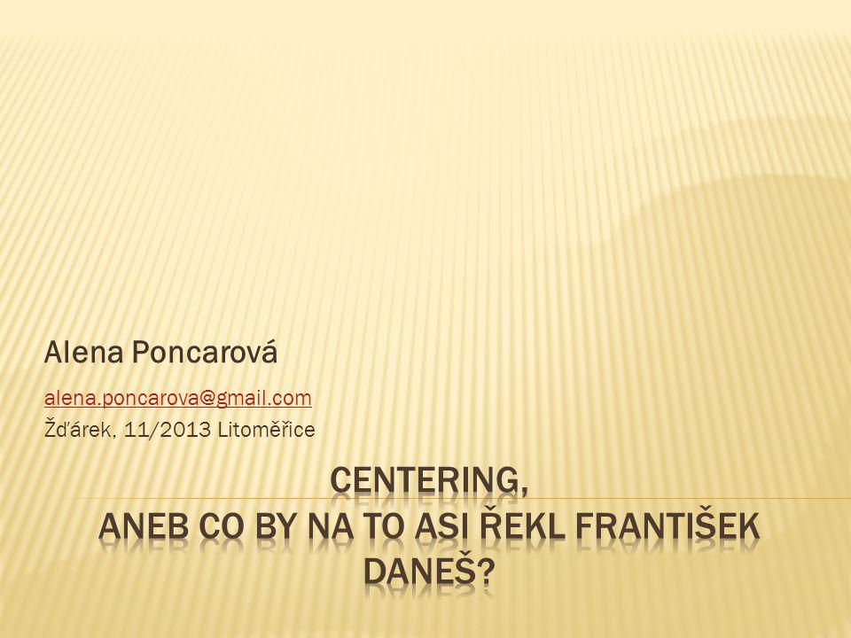 Alena Poncarová alena.poncarova@gmail.com Žďárek, 11/2013 Litoměřice