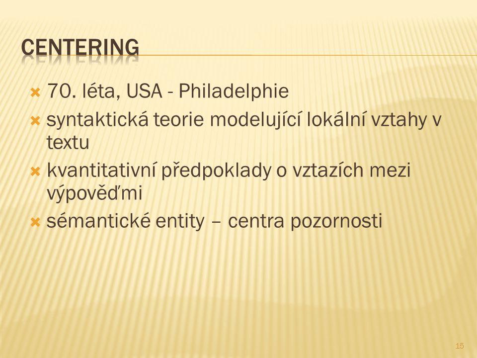  70. léta, USA - Philadelphie  syntaktická teorie modelující lokální vztahy v textu  kvantitativní předpoklady o vztazích mezi výpověďmi  sémantic