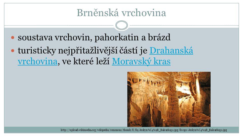 Brněnská vrchovina soustava vrchovin, pahorkatin a brázd turisticky nejpřitažlivější částí je Drahanská vrchovina, ve které leží Moravský krasDrahansk