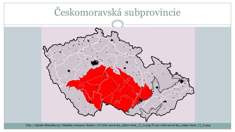 Českomoravská subprovincie http://upload.wikimedia.org/wikipedia/commons/thumb/c/cf/Cesko-moravska_subprovincie_CZ_I2.png/800px-Cesko-moravska_subprov