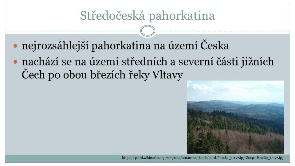 Středočeská pahorkatina nejrozsáhlejší pahorkatina na území Česka nachází se na území středních a severní části jižních Čech po obou březích řeky Vlta