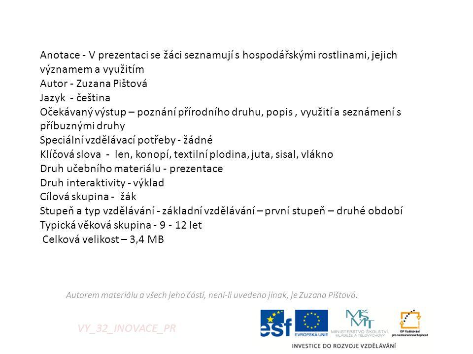 VY_32_INOVACE_PR Anotace - V prezentaci se žáci seznamují s hospodářskými rostlinami, jejich významem a využitím Autor - Zuzana Pištová Jazyk - češtin