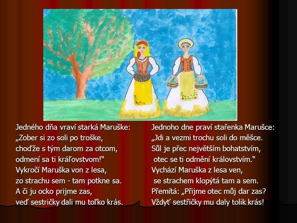 """Jedného dňa vraví starká Maruške: """"Zober si zo soli po troške, choďže s tým darom za otcom, odmení sa ti kráľovstvom! Vykročí Maruška von z lesa, zo strachu sem - tam potkne sa."""