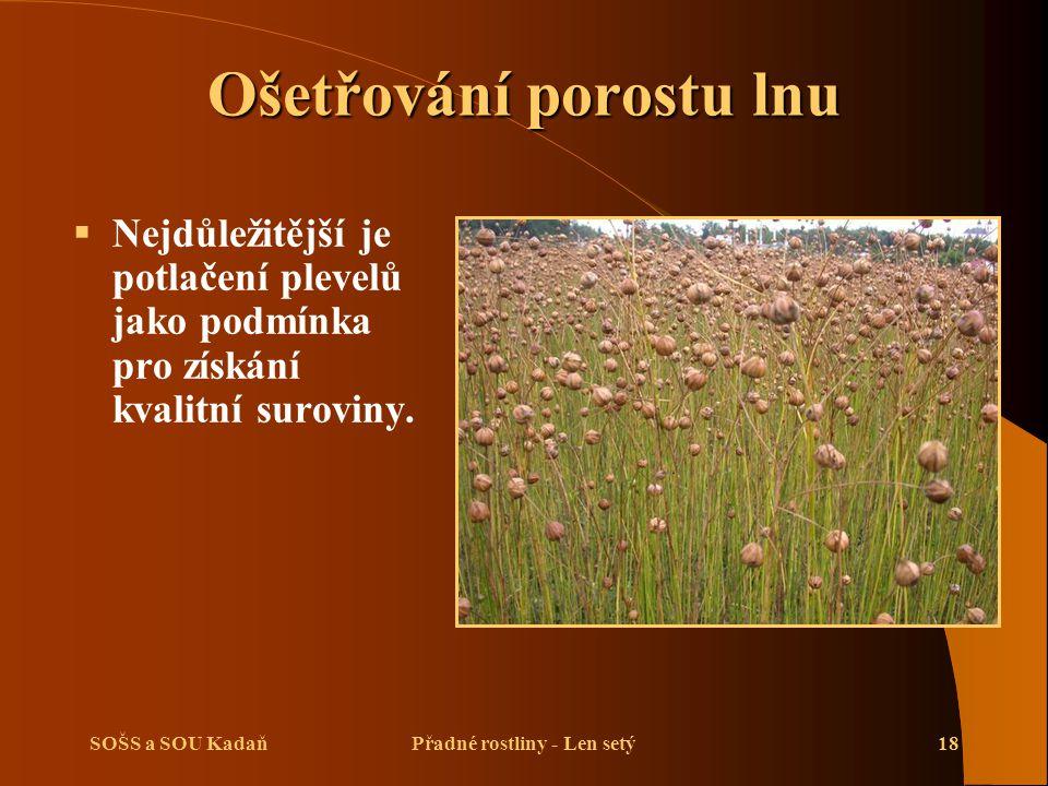 SOŠS a SOU KadaňPřadné rostliny - Len setý18 Ošetřování porostu lnu  Nejdůležitější je potlačení plevelů jako podmínka pro získání kvalitní suroviny.