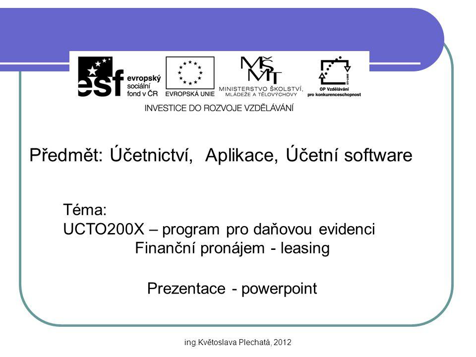 Předmět: Účetnictví, Aplikace, Účetní software Téma: UCTO200X – program pro daňovou evidenci Finanční pronájem - leasing Prezentace - powerpoint ing.K