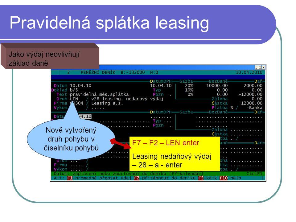 Pravidelná splátka leasing Jako výdaj neovlivňují základ daně Nově vytvořený druh pohybu v číselníku pohybů F7 – F2 – LEN enter Leasing nedaňový výdaj