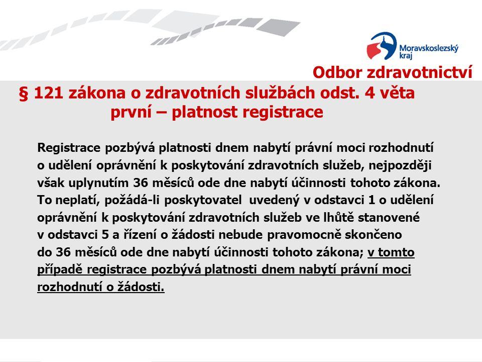 Odbor zdravotnictví § 121 zákona o zdravotních službách odst. 4 věta první – platnost registrace Registrace pozbývá platnosti dnem nabytí právní moci
