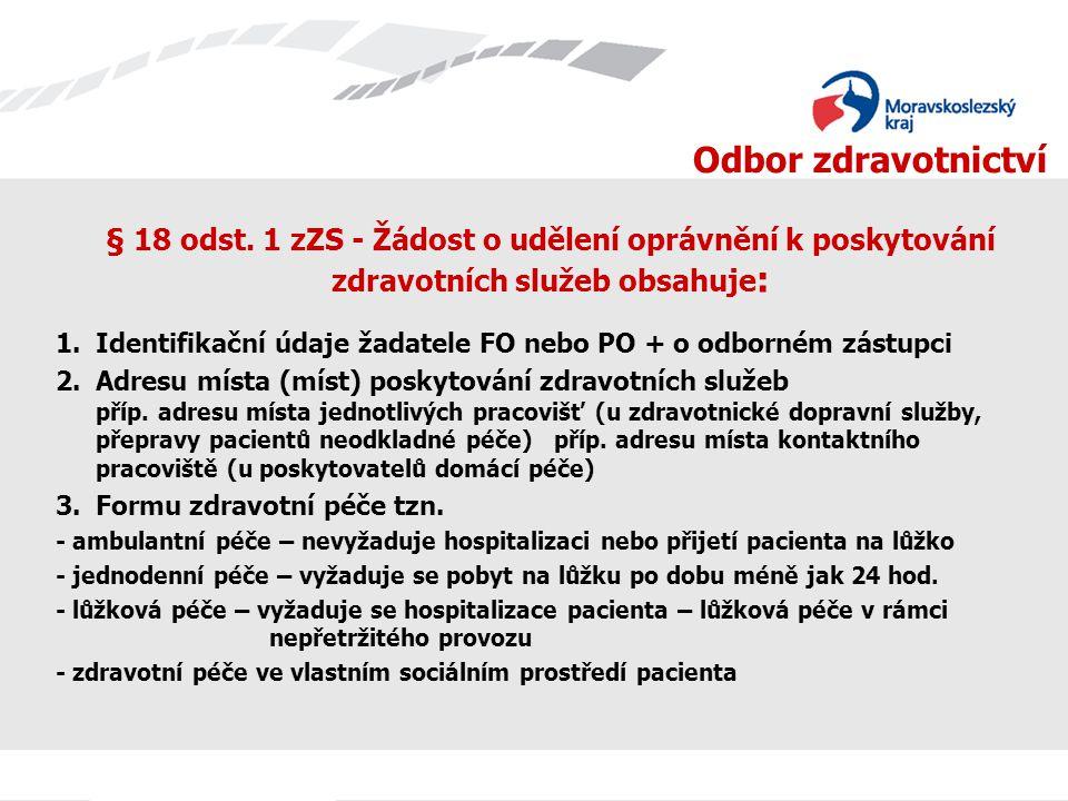Odbor zdravotnictví § 18 odst. 1 zZS - Žádost o udělení oprávnění k poskytování zdravotních služeb obsahuje : 1.Identifikační údaje žadatele FO nebo P