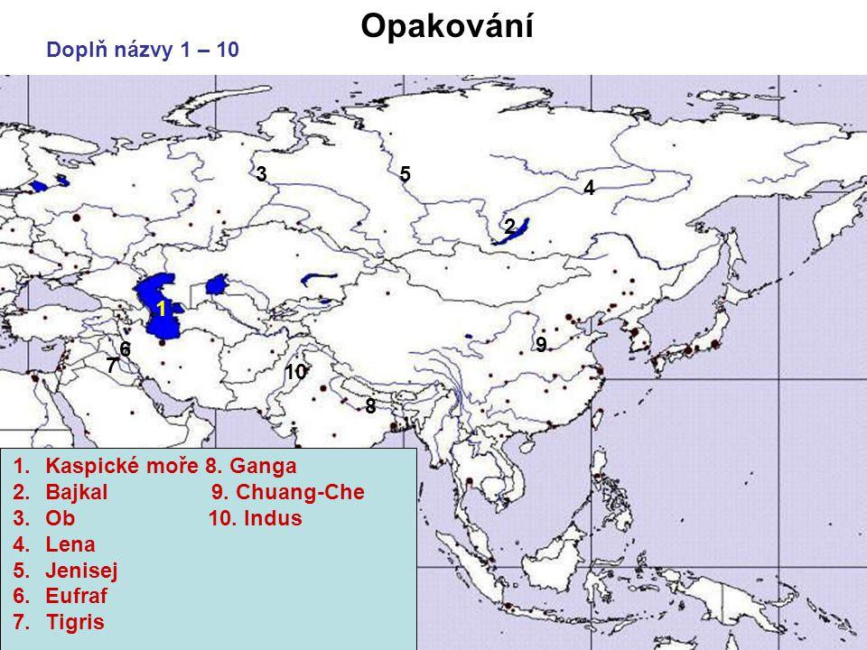 Opakování Doplň názvy 1 – 10 1 2 3 4 5 1.Kaspické moře 8. Ganga 2.Bajkal 9. Chuang-Che 3.Ob 10. Indus 4.Lena 5.Jenisej 6.Eufraf 7.Tigris 6 7 8 9 10