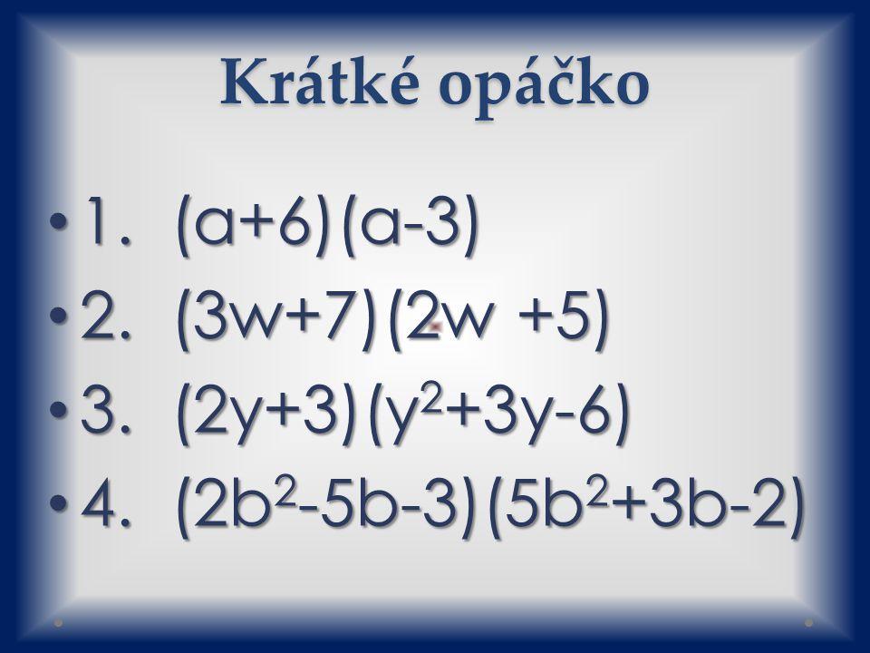 Krátké opáčko 1. (a+6)(a-3) 1. (a+6)(a-3) 2. (3w+7)(2w +5) 2.