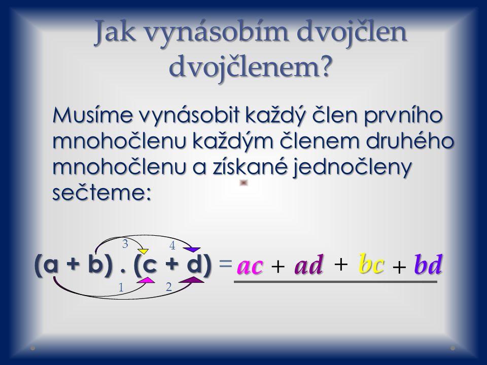 Musíme vynásobit každý člen prvního mnohočlenu každým členem druhého mnohočlenu a získané jednočleny sečteme: (a + b).