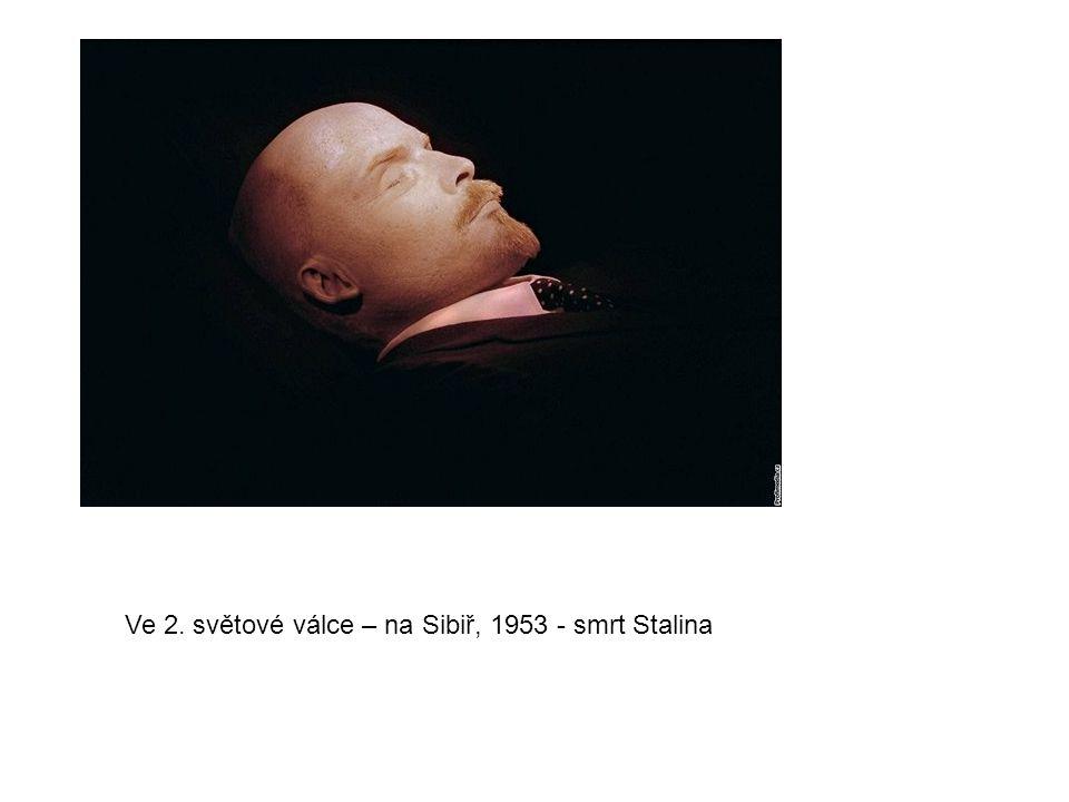 Ve 2. světové válce – na Sibiř, 1953 - smrt Stalina