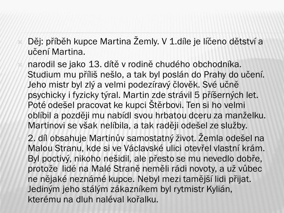  Děj: příběh kupce Martina Žemly. V 1.díle je líčeno dětství a učení Martina.