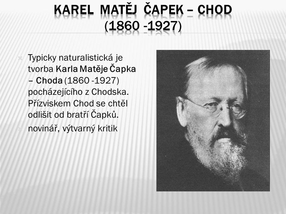  Typicky naturalistická je tvorba Karla Matěje Čapka – Choda (1860 -1927) pocházejícího z Chodska.
