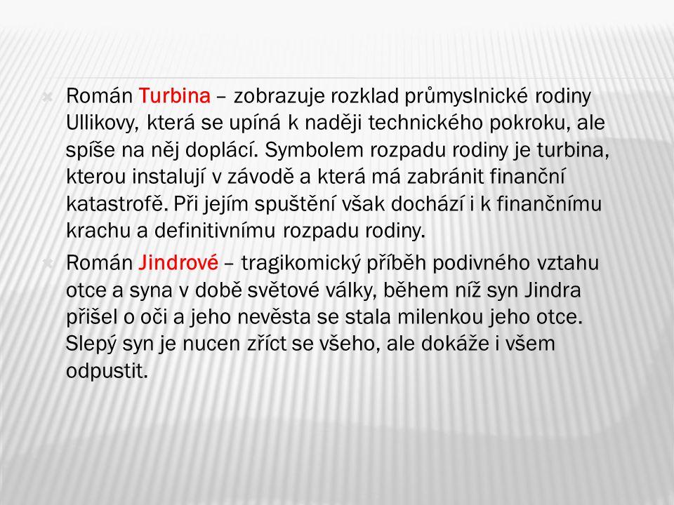  Román Turbina – zobrazuje rozklad průmyslnické rodiny Ullikovy, která se upíná k naději technického pokroku, ale spíše na něj doplácí.