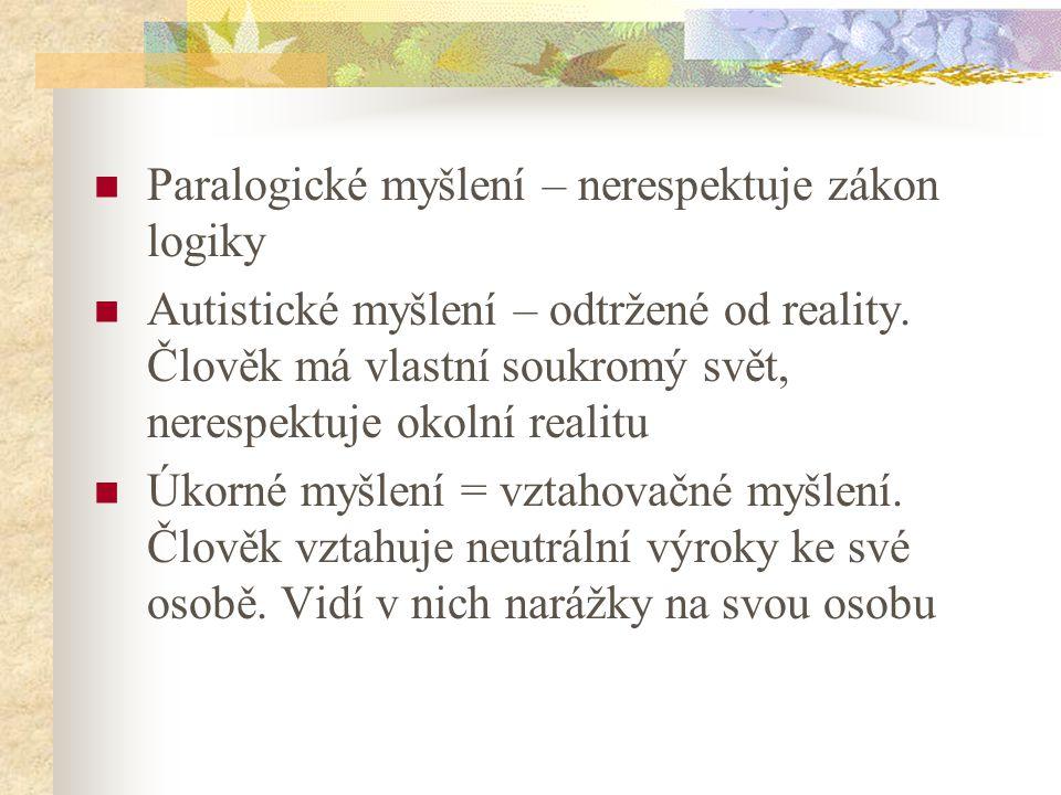 Paralogické myšlení – nerespektuje zákon logiky Autistické myšlení – odtržené od reality.