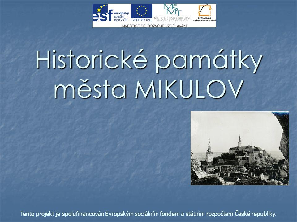 Historické památky města MIKULOV Tento projekt je spolufinancován Evropským sociálním fondem a státním rozpočtem České republiky.