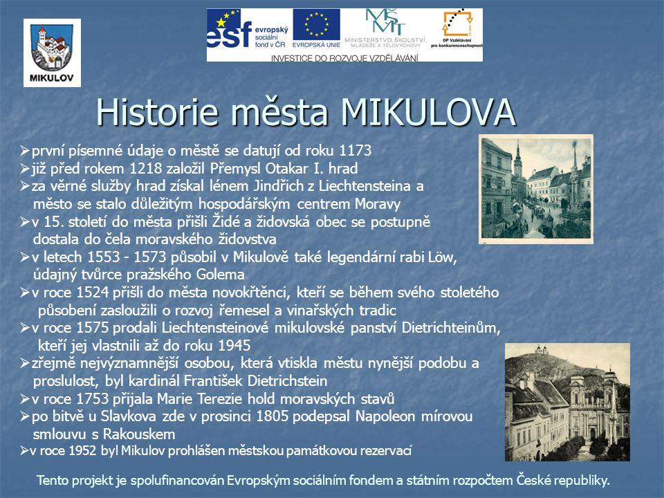 Historie města MIKULOVA   první písemné údaje o městě se datují od roku 1173   již před rokem 1218 založil Přemysl Otakar I. hrad   za věrné slu