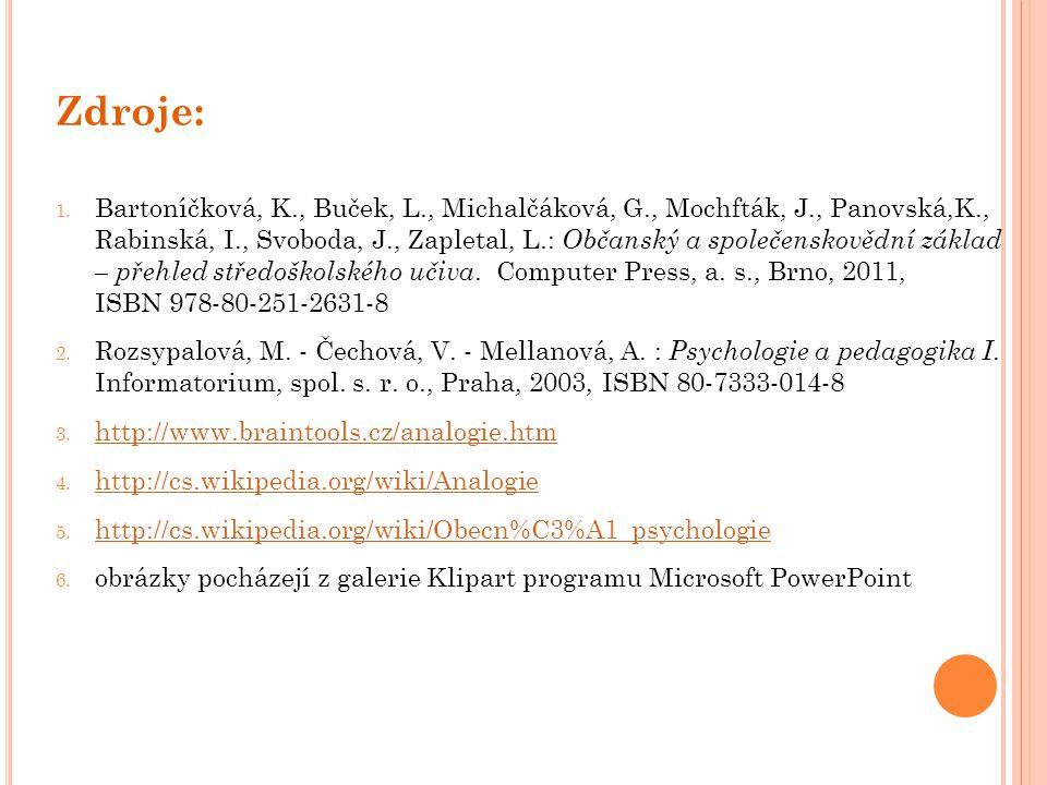 Zdroje: 1. Bartoníčková, K., Buček, L., Michalčáková, G., Mochfták, J., Panovská,K., Rabinská, I., Svoboda, J., Zapletal, L.: Občanský a společenskově