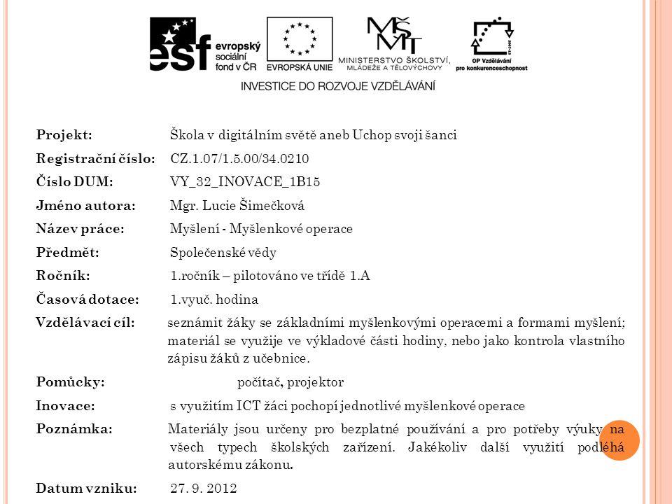 Projekt: Škola v digitálním světě aneb Uchop svoji šanci Registrační číslo: CZ.1.07/1.5.00/34.0210 Číslo DUM: VY_32_INOVACE_1B15 Jméno autora: Mgr. Lu