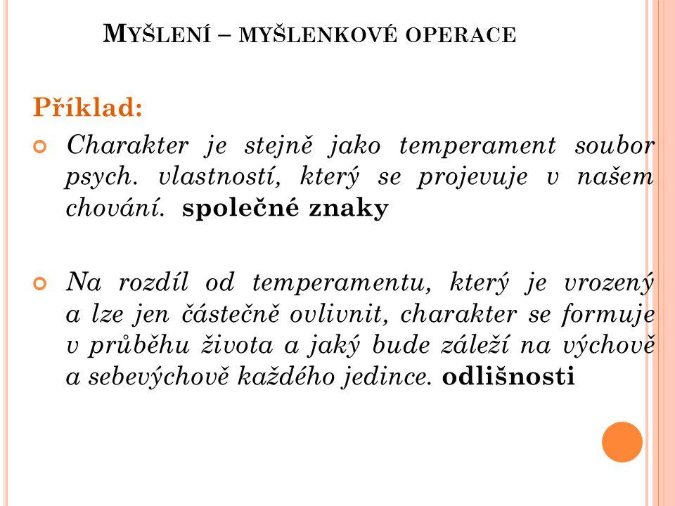 M YŠLENÍ – MYŠLENKOVÉ OPERACE Příklad: Charakter je stejně jako temperament soubor psych. vlastností, který se projevuje v našem chování. společné zna