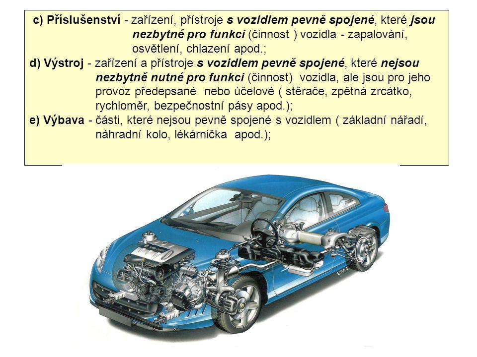 c) Příslušenství - zařízení, přístroje s vozidlem pevně spojené, které jsou nezbytné pro funkci (činnost ) vozidla - zapalování, osvětlení, chlazení a