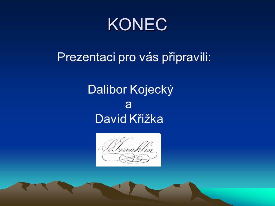 KONEC Prezentaci pro vás připravili: Dalibor Kojecký a David Křižka
