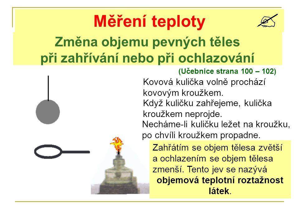 Měření teploty (Učebnice strana 100 – 102) Změna objemu pevných těles při zahřívání nebo při ochlazování Kovová kulička volně prochází kovovým kroužke